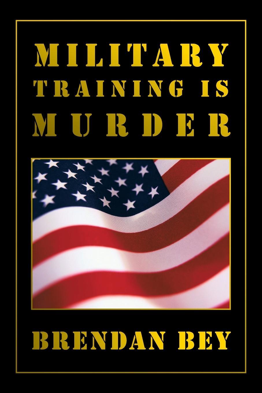 Brendan Bey Military Training Is Murder