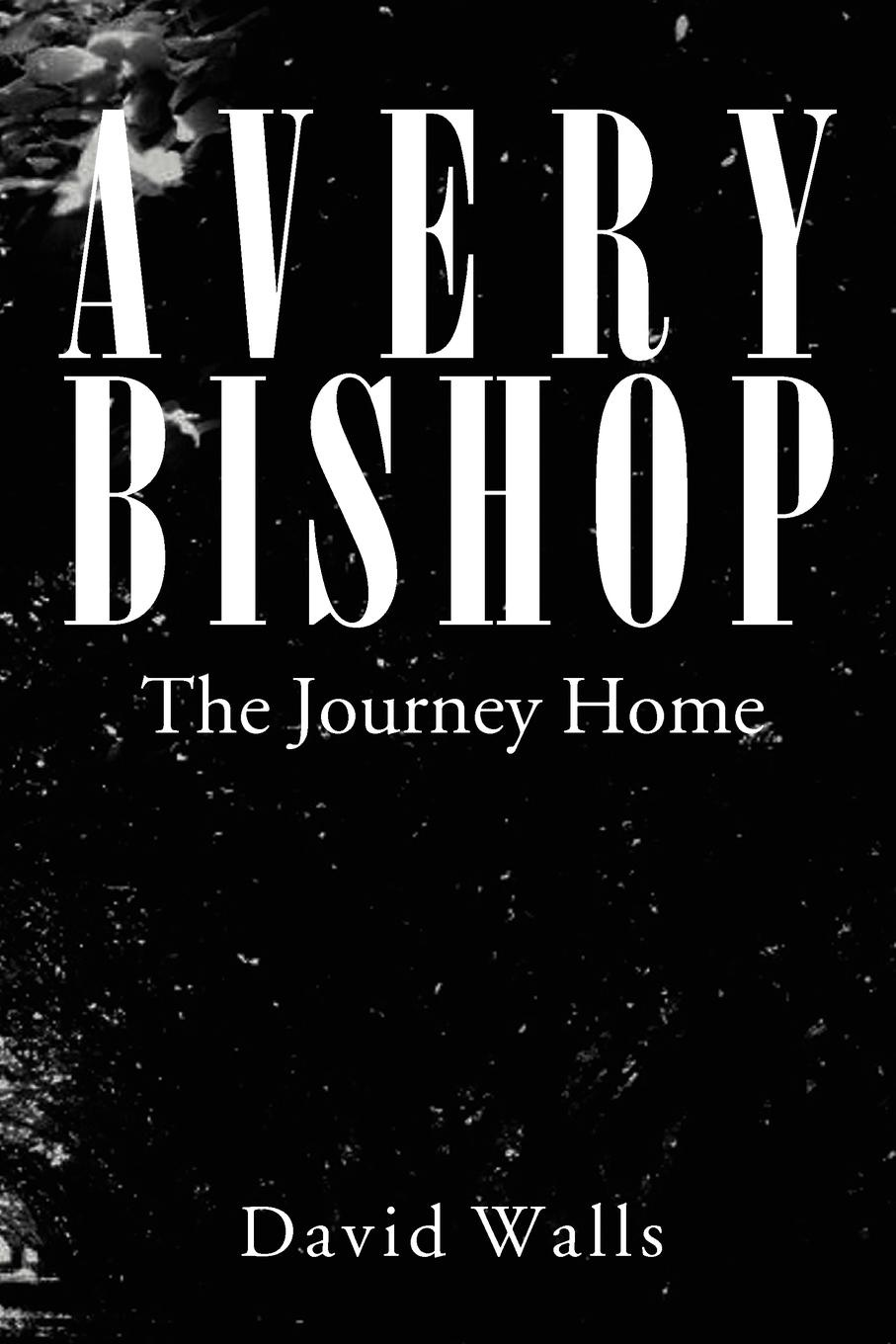 David Walls Avery Bishop. The Journey Home a journey home