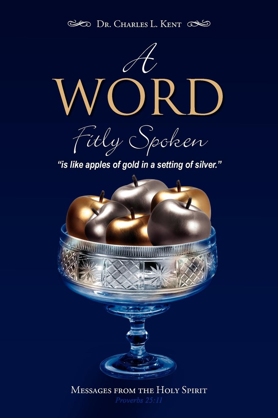 Charles L. Kent, Dr Kent A Word Fitly Spoken. Messages from the Holy Spirit