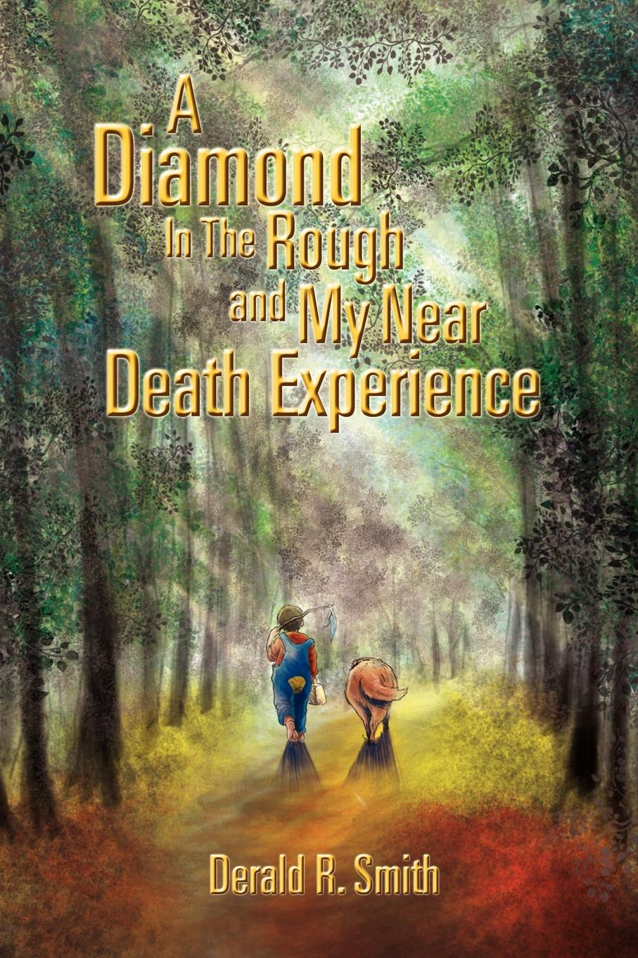 Derald R. Smith A Diamond in the Rough and My Near Death Experience emma page in the event of my death