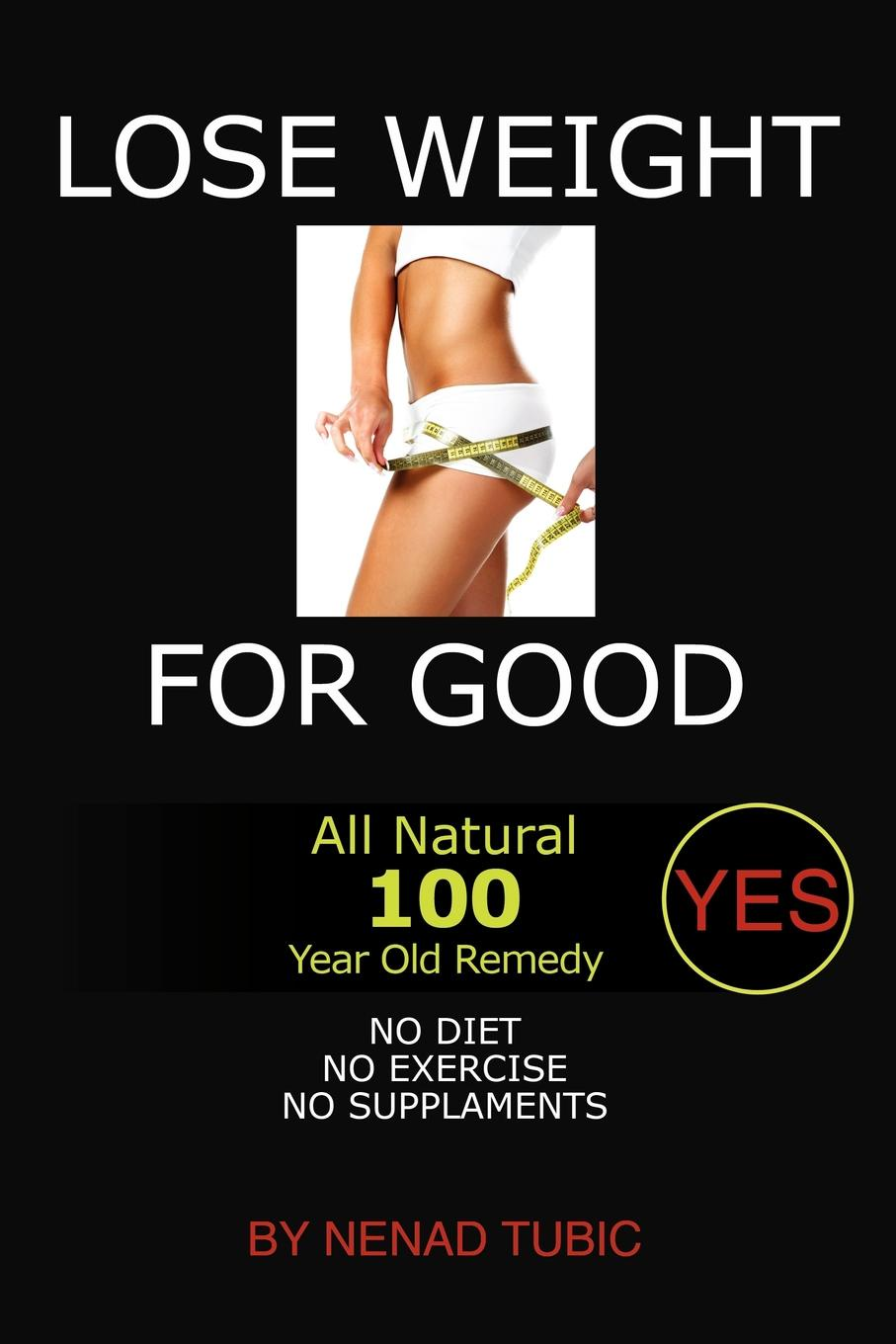 Nenad Tubic Lose Weight for Good. All Natural 100 Year Old Remedy