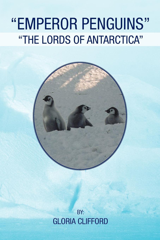 где купить Gloria Clifford Emperor Penguins. The Lords of Antarctica по лучшей цене