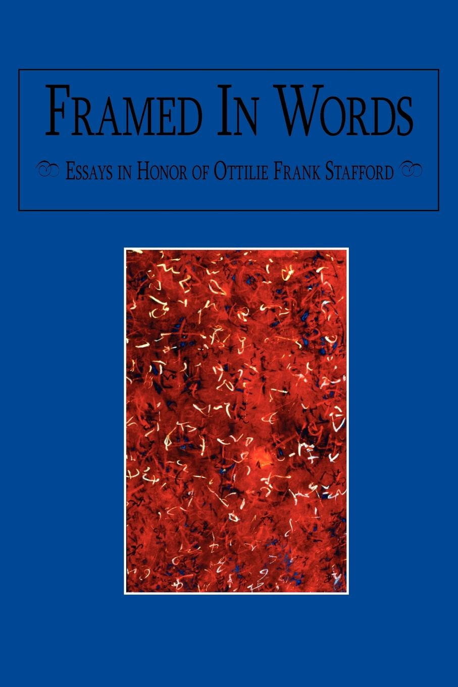 Norman L. Wendth Framed In Words. Essays in Honor of Ottilie Frank Stafford