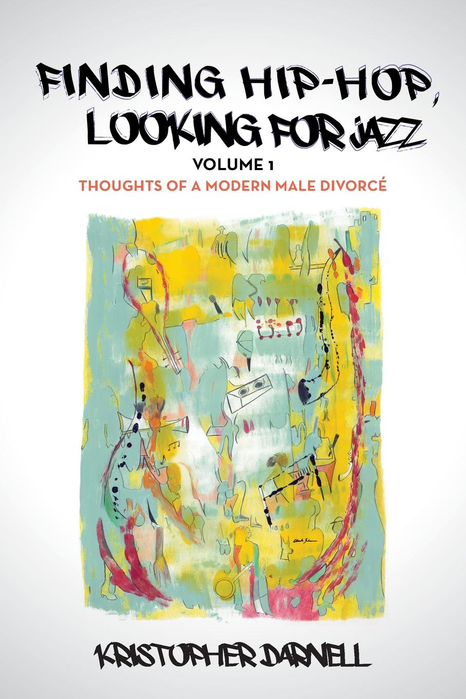 Kristopher Darnell Finding Hiphop, Looking for Jazz. Thoughts of a Modern Male Divorce толстовка hiphop