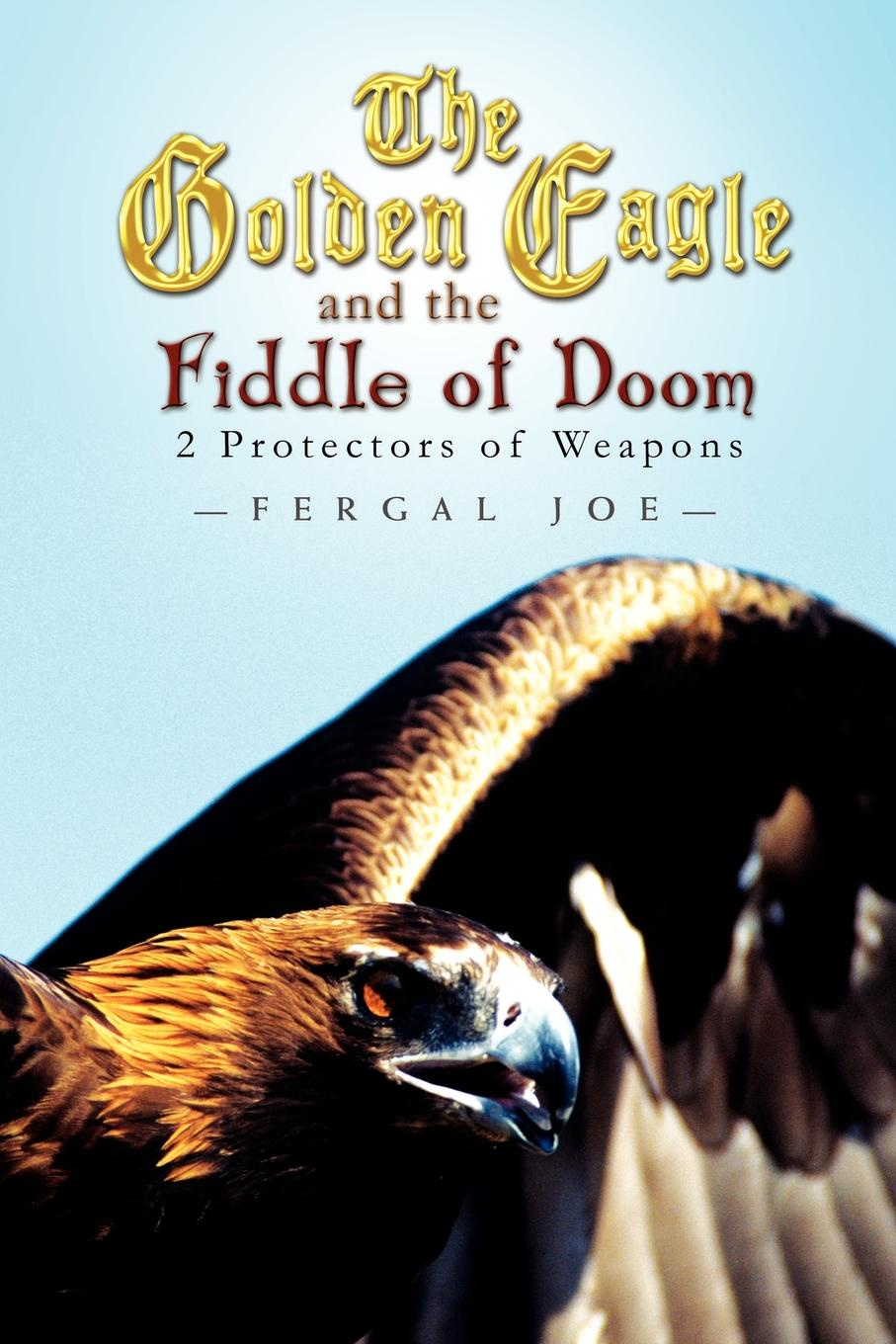 Fergal Joe The Golden Eagle and the Fiddle of Doom. 2 Protectors of Weapons weapons of fitness