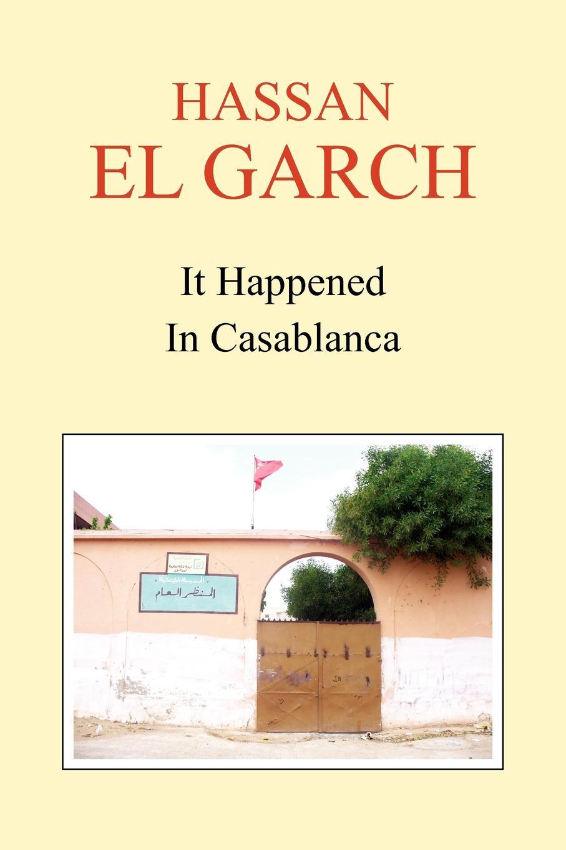 Hassan El Garch It Happened in Casablanca цены онлайн