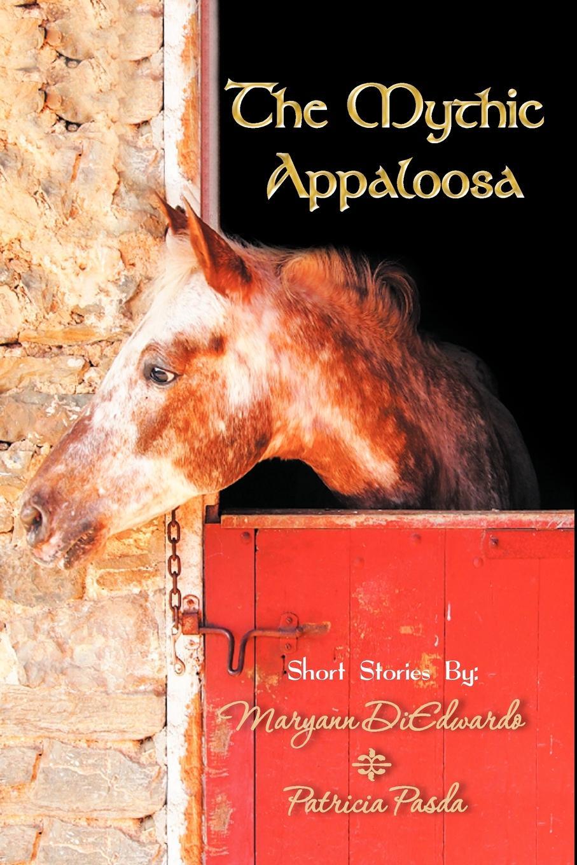 Maryann DiEdwardo, Patricia Pasda The Mythic Appaloosa maryann p diedwardo pennsylvania voices book two appaloosa visions