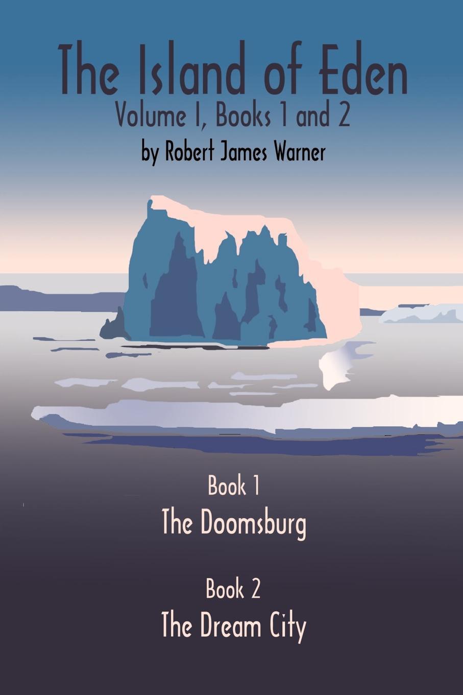 Robert James Warner The Island of Eden Volume 1. Book 1 The Doomsburg robert james warner the island of eden volume 2 book 3 the one year war book 4 the eva queen and book 5 zaurelle s war