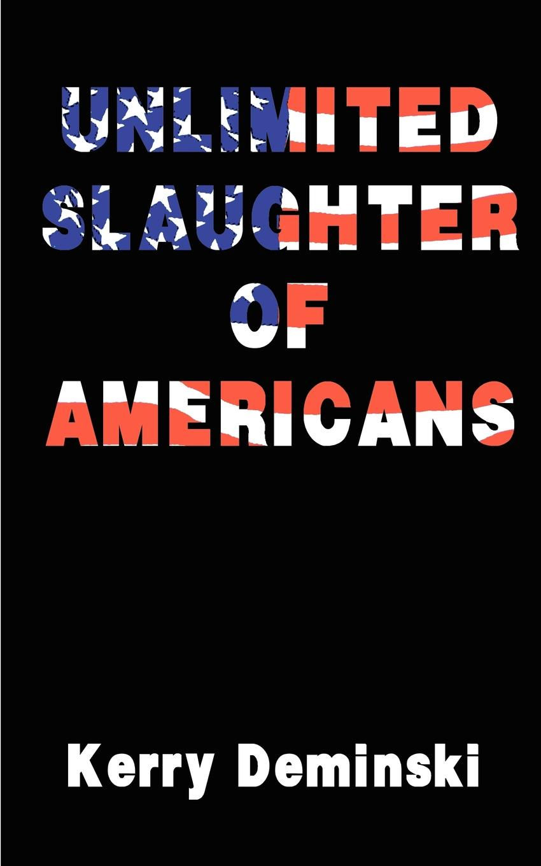 лучшая цена Kerry Deminski Unlimited Slaughter of Americans