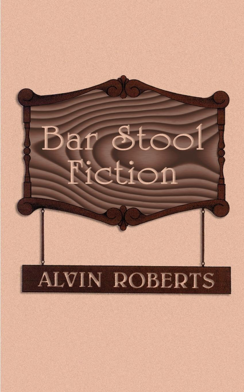 Alvin Roberts Bar Stool Fiction. 20th Century Life in Little Egypt