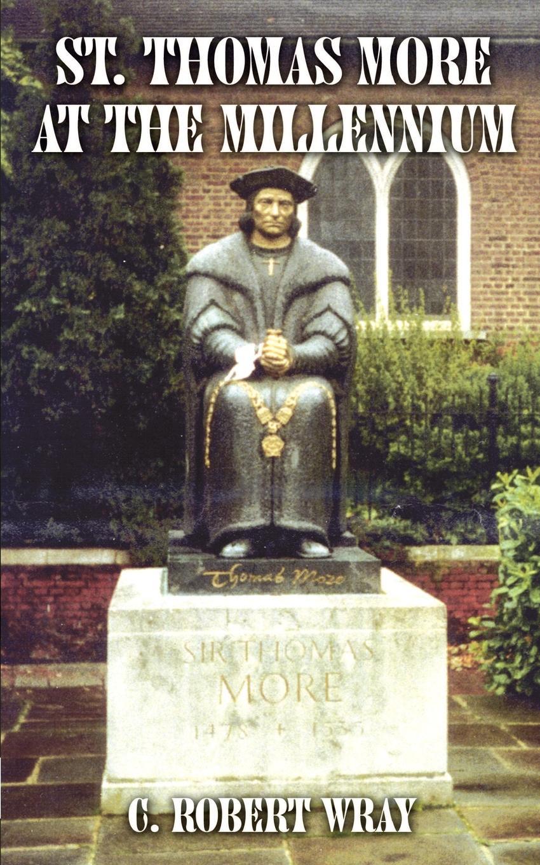 лучшая цена C. Robert Wray St. Thomas More at the Millennium