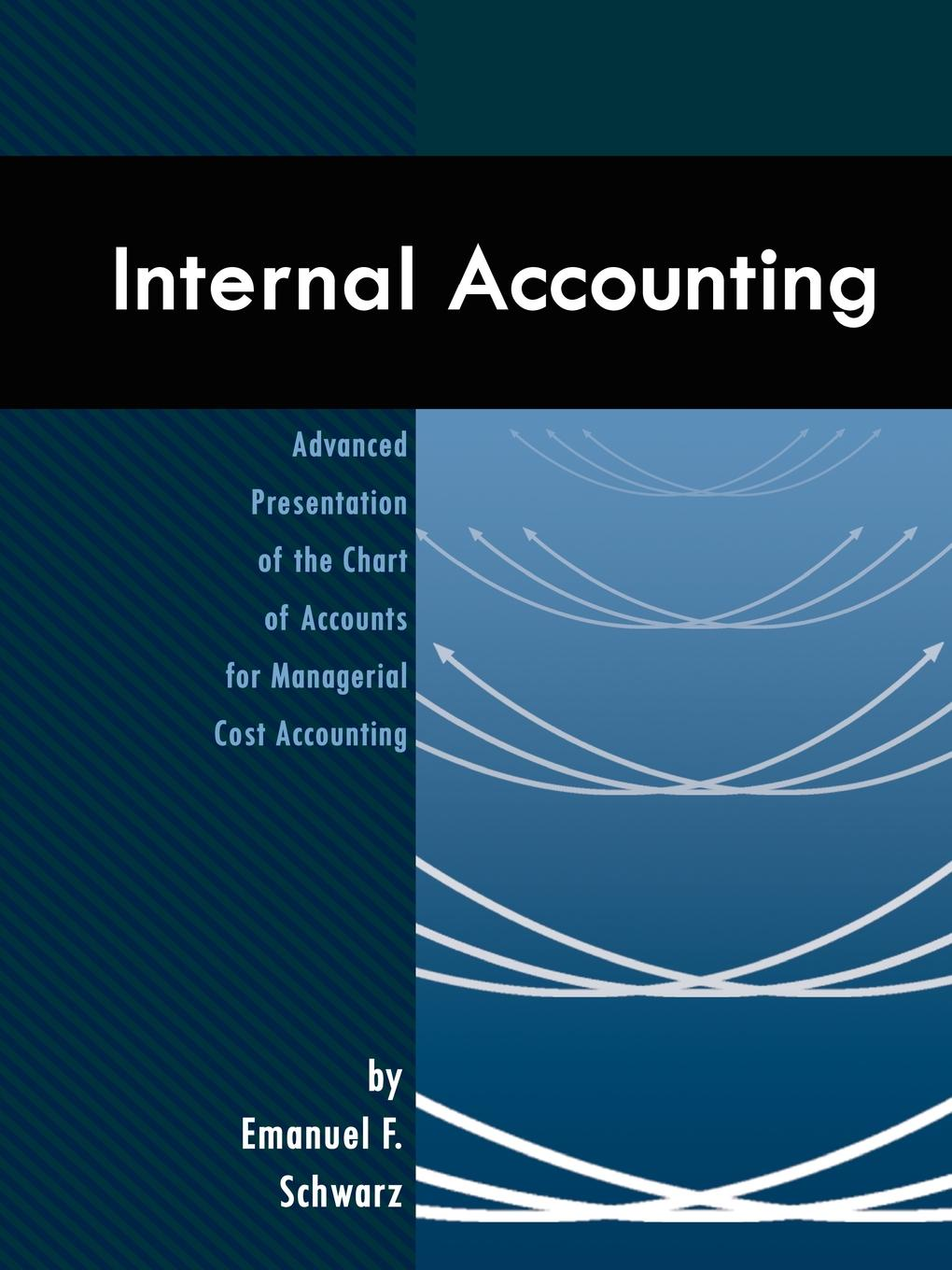 Emanuel F. Schwarz Internal Accounting. Advanced Presentation of the Chart of Accounts for Managerial Cost Accounting dynamics of managerial effectiveness