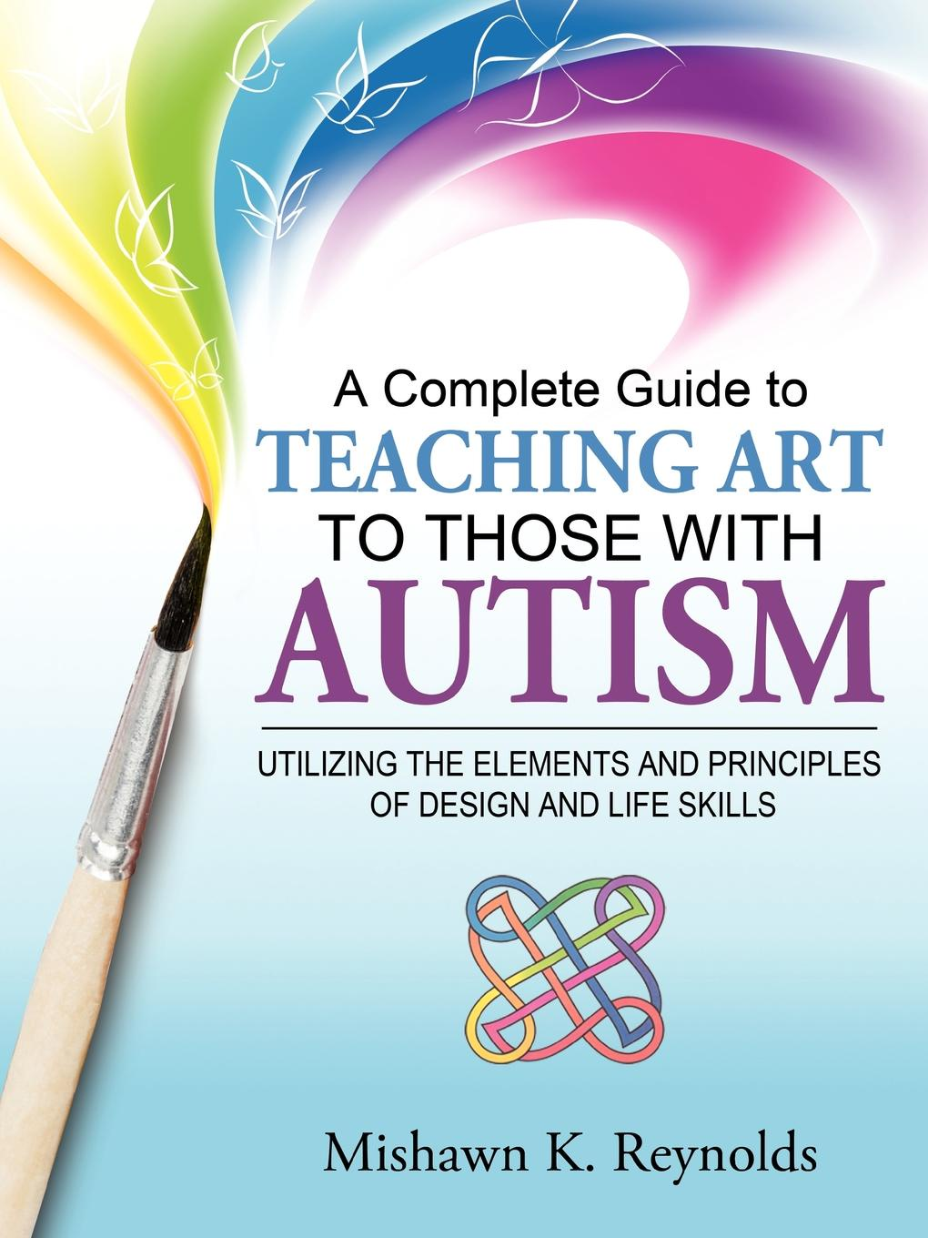 Mishawn K. Reynolds A Complete Guide to Teaching Art to Those with Autism. Utilizing the Elements and Principles of Design and Life Skills principles of yacht design
