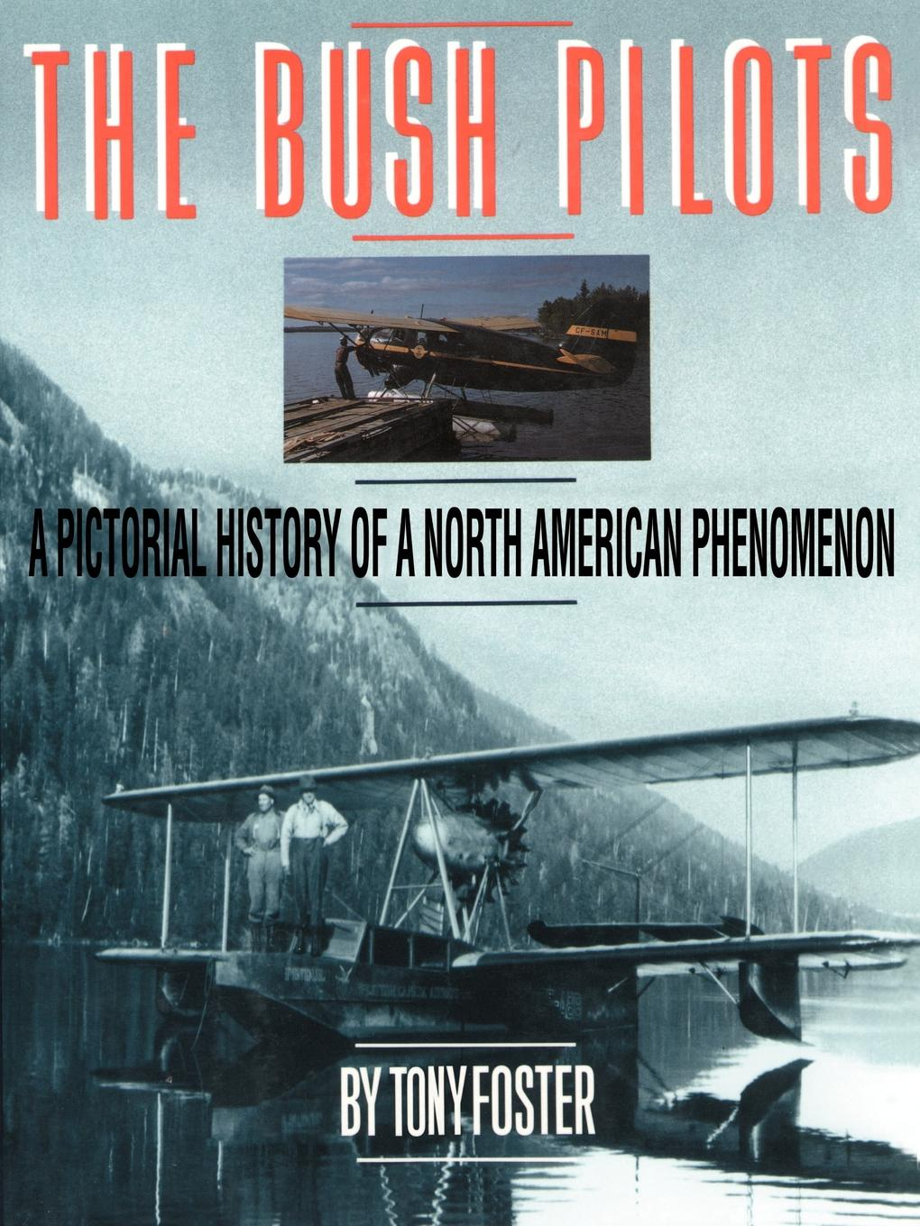 Tony Foster The Bush Pilots. A Pictorial History of a North American Phenomenon richard gray a history of american poetry