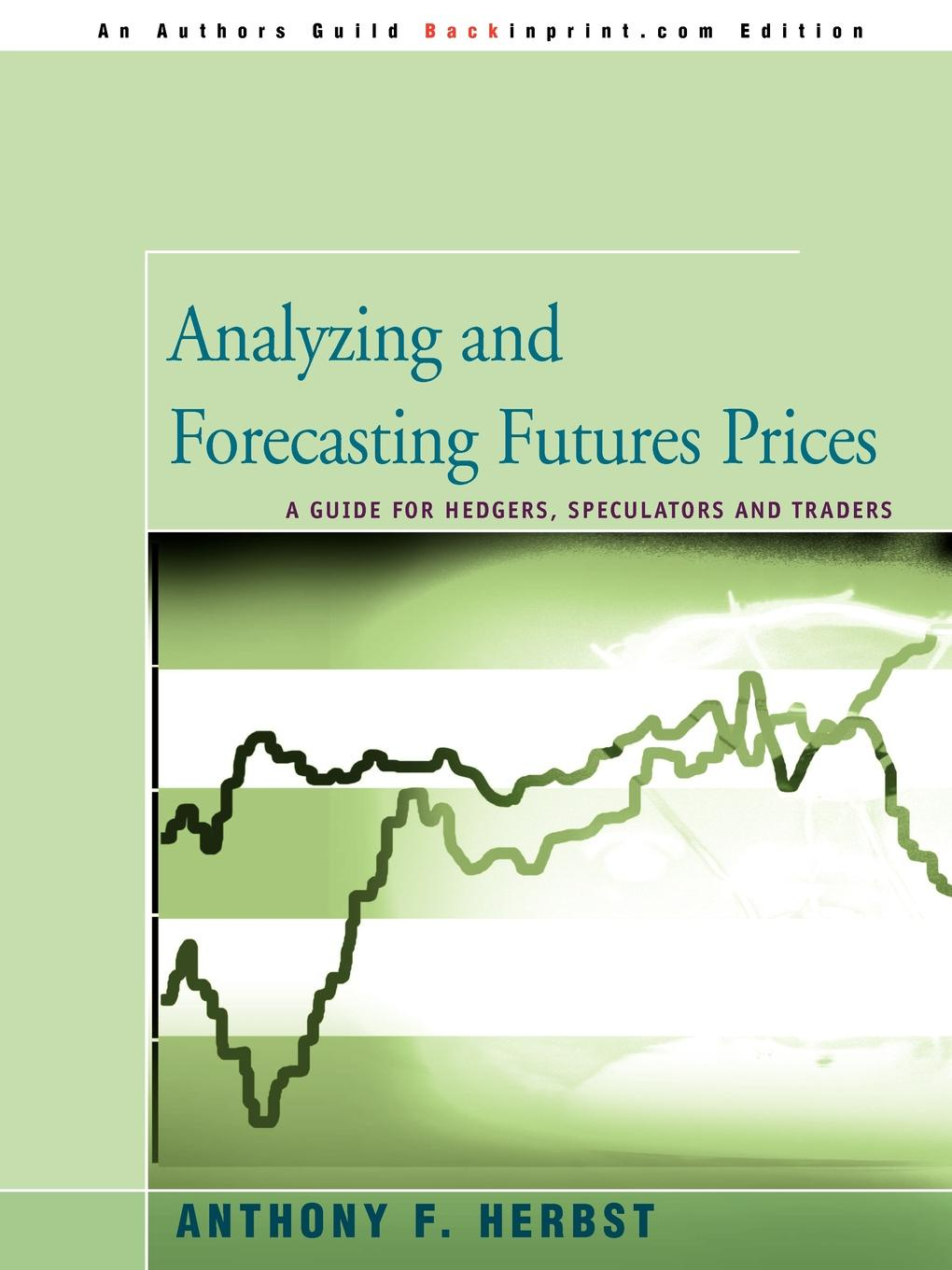 Anthony F. Herbst Analyzing and Forecasting Futures Prices. A Guide for Hedgers, Speculators, and Traders gordon peery f the post reform guide to derivatives and futures isbn 9781118205402