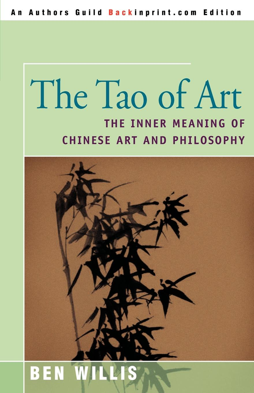 Ben Willis The Tao of Art. The Inner Meaning of Chinese Art and Philosophy marc de smedt chinese art of loving