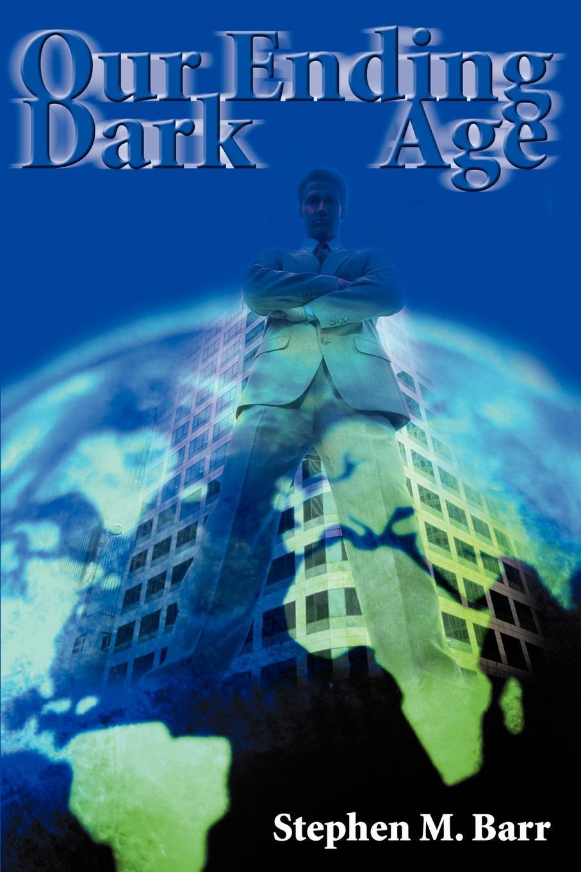 Stephen M. Barr Our Ending Dark Age dark age dark age acedia limited edition