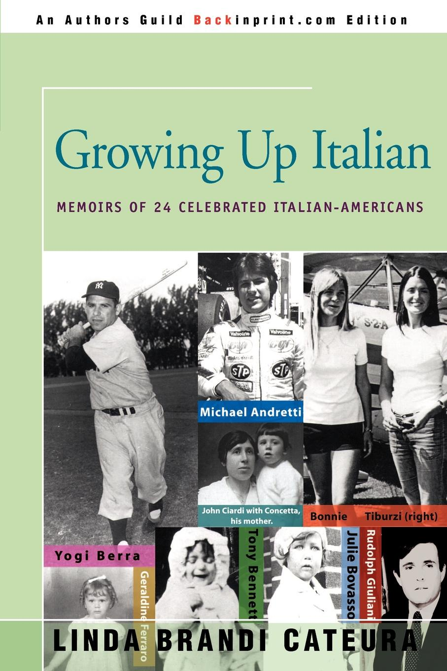 Linda Brandi Cateura Growing Up Italian. How Being Brought Up as an Italian-American Helped Shape the Characters, Lives, and Fortunes of Twenty-Four Celebrated