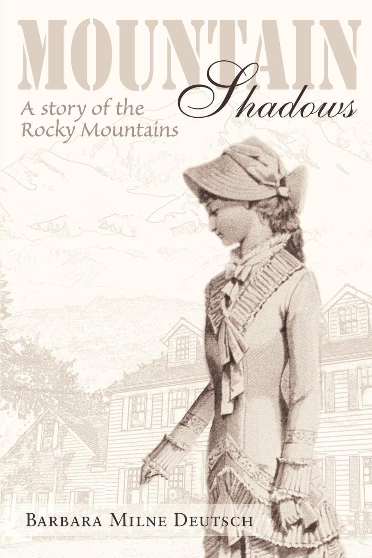Barbara Milne Deutsch Mountain Shadows. A Story of the Rocky Mountains pamela nissen rocky mountain proposal