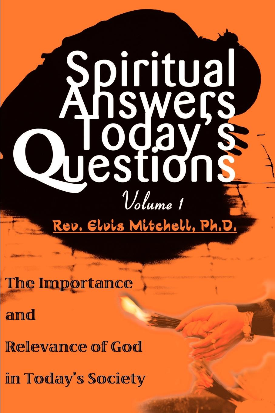 Elvis F. Mitchell Spiritual Answers Today's Questions. The Importance and Relevance of God in Today's Society: Volume One plumbing questions and answers pdf