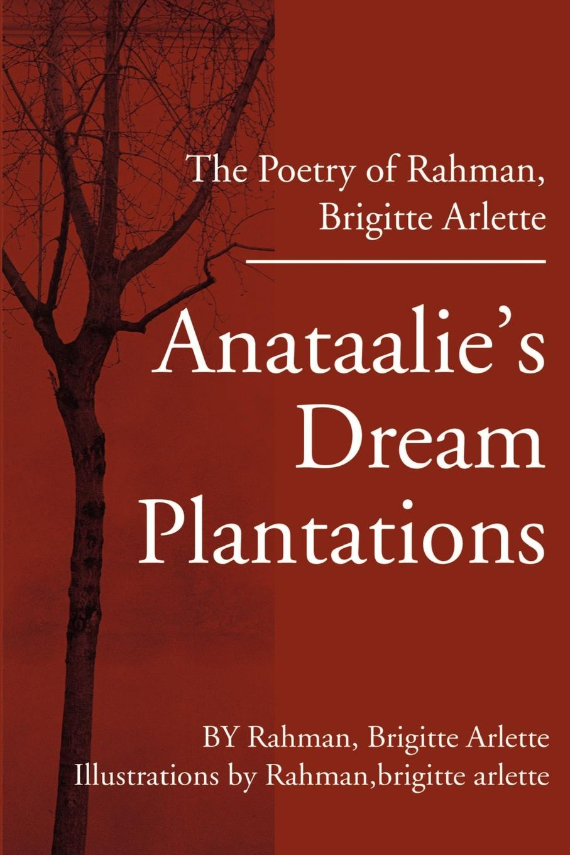 brigitte A rahman Anataalie's Dream Plantations. The Poetry of Rahman, Brigitte Arlette все цены