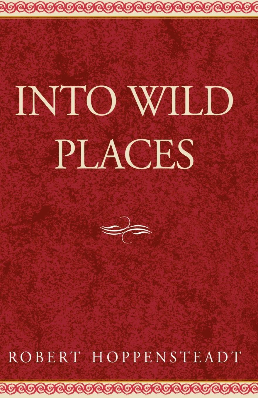 Robert Hoppensteadt Into Wild Places into the wild