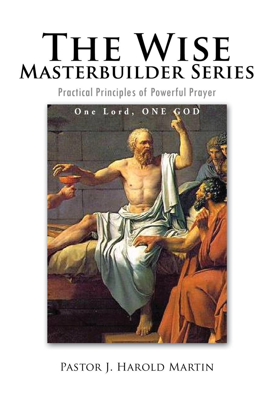 Pastor J. Harold Martin The Wise Masterbuilder Series