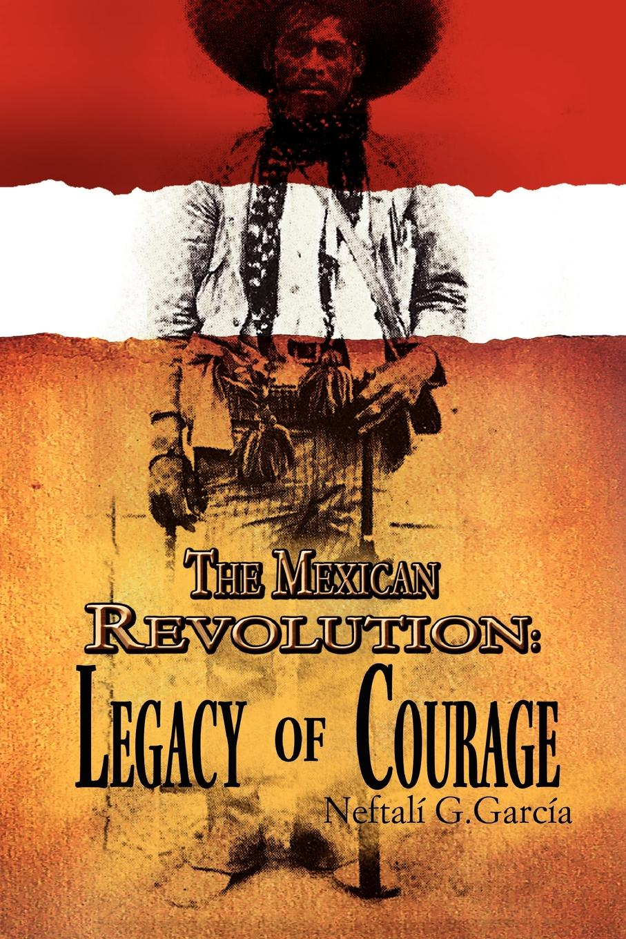 Neftalí G. García The Mexican Revolution. Legacy of Courage an activist handbook for the education revolution united opt out s test of courage
