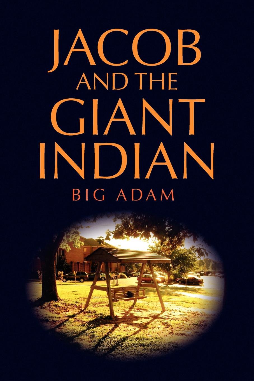 Big Adam Jacob and the Giant Indian