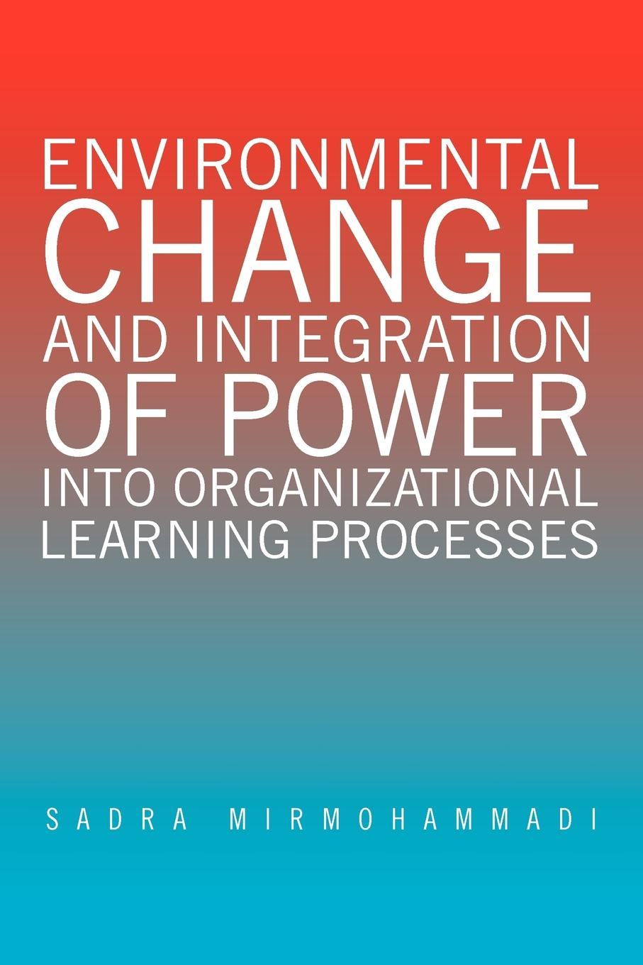 Sadra Mirmohammadi Environmental Change and Integration of Power Into Organizational Learning Processes clemens mader integration of sustainability into universities good practices and benchmarking for integration