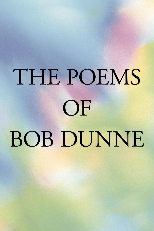 Bob Dunne The Poems of Bob Dunne steven dunne the reaper