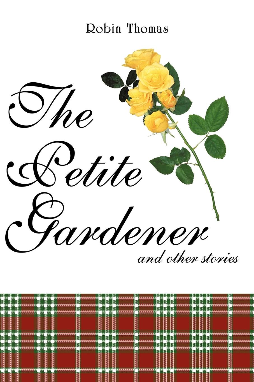 лучшая цена Robin Thomas The Petite Gardener. And Other Stories