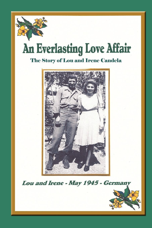 лучшая цена Lou Candela An Everlasting Love Affair. The Story of Lou and Irene Candela