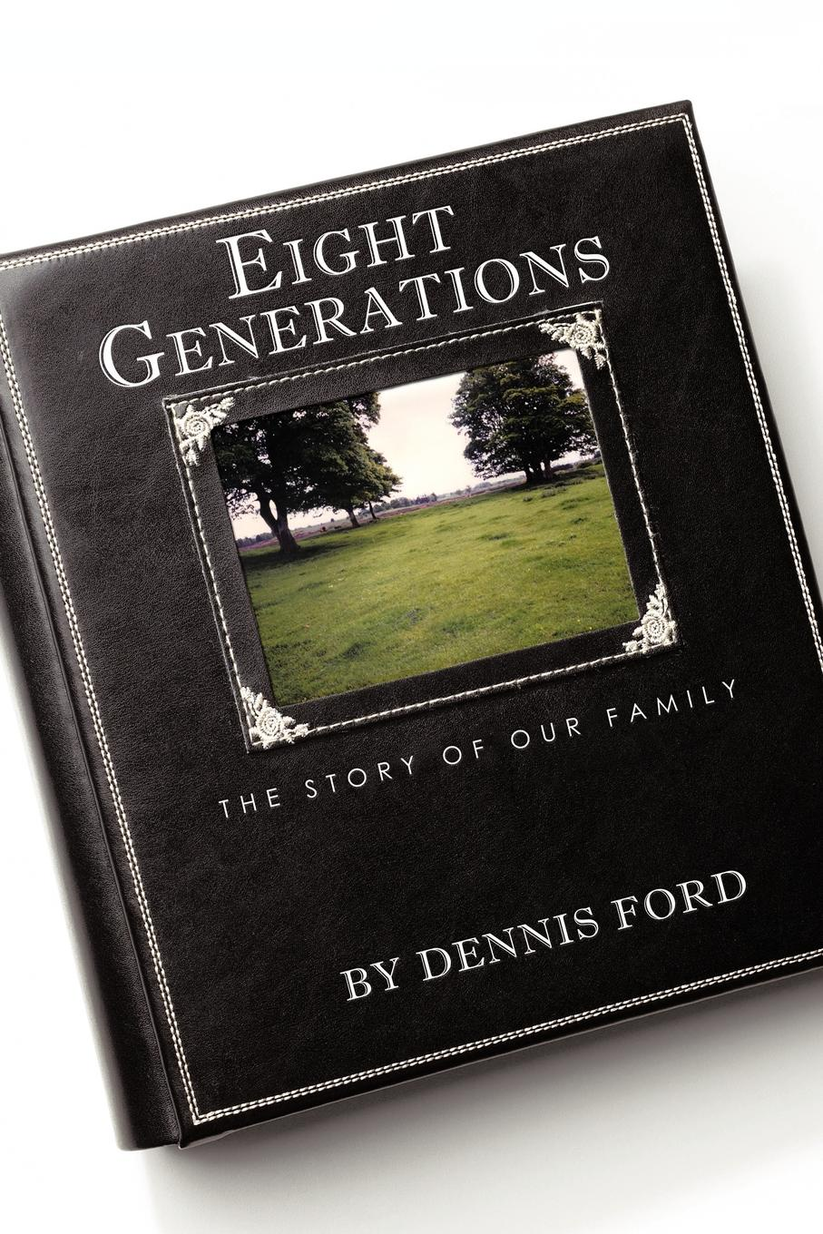 Фото - Dennis Ford Eight Generations. The Story of Our Family the story of the generals of the yang family