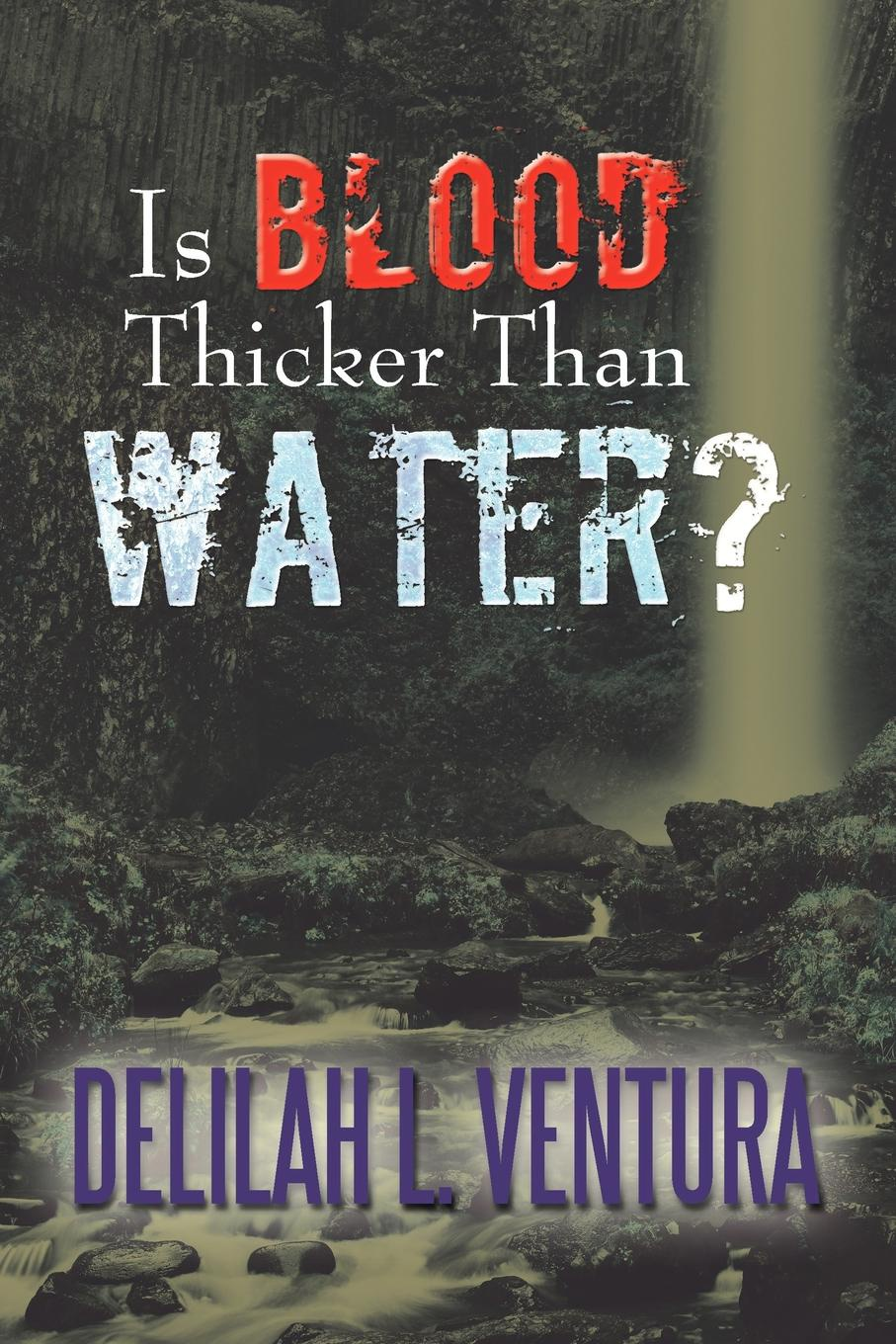 Delilah L. Ventura Is Blood Thicker Than Water? rachel mclean thicker than water a gripping thriller about family belonging and revenge