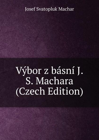 Josef Svatopluk Machar Vybor z basni J.S. Machara (Czech Edition) josef strnad m imona placheho z tebnice pamti plzeske