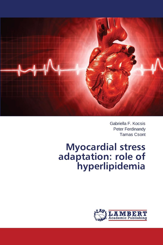 Kocsis Gabriella F., Ferdinandy Peter, Csont Tamas Myocardial stress adaptation. role of hyperlipidemia недорго, оригинальная цена