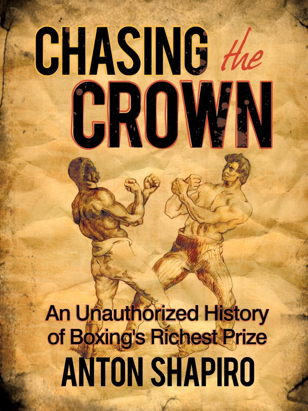 Anton Shapiro Chasing the Crown. An Unauthorized History of Boxing's Richest Prize isaiah trunk robert moses shapiro lodz ghetto a history