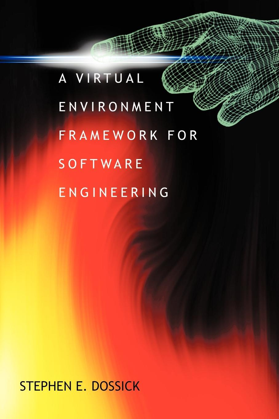 Stephen E. Dossick A Virtual Environment Framework For Software Engineering stephen checkley engineering tuneable gene circuits in yeast