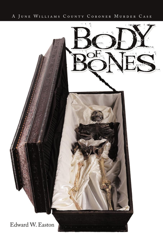 Edward W. Easton Body of Bones. A June Williams County Coroner Murder Case