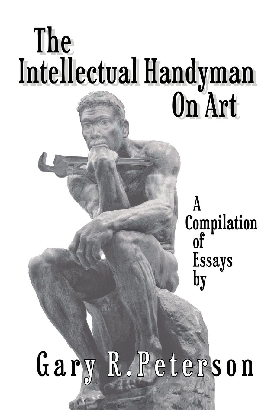 Gary R. Peterson The Intellectual Handyman On Art. A Compilation of Essays by Gary R. Peterson gary r clair de femme
