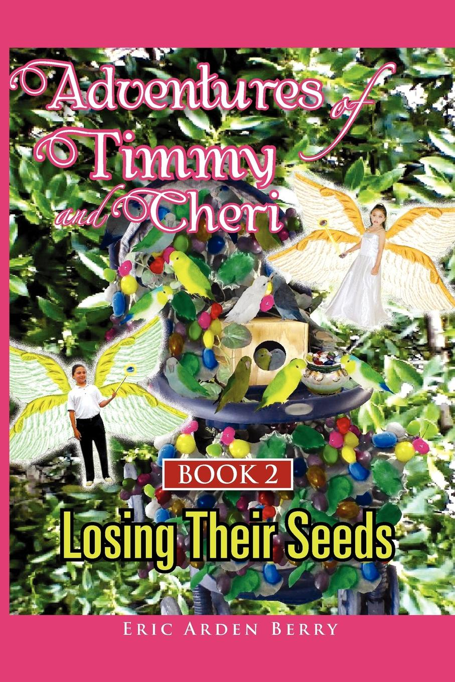 Eric Berry Adventures of Timmy and Cheri. Book 2: Losing Their Seeds: Book 2: Losing Their Seeds denis waitley seeds of greatness
