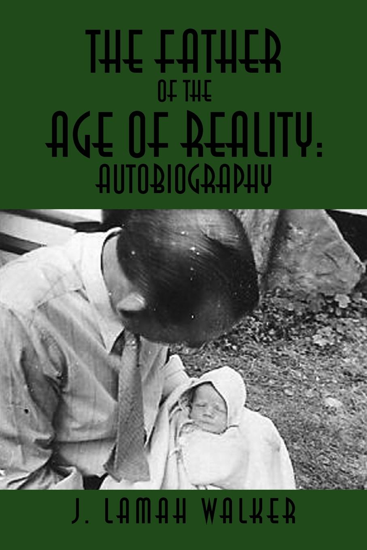 цена J. Lamah Walker The Father of the Age of Reality. Autobiography: Autobiography в интернет-магазинах