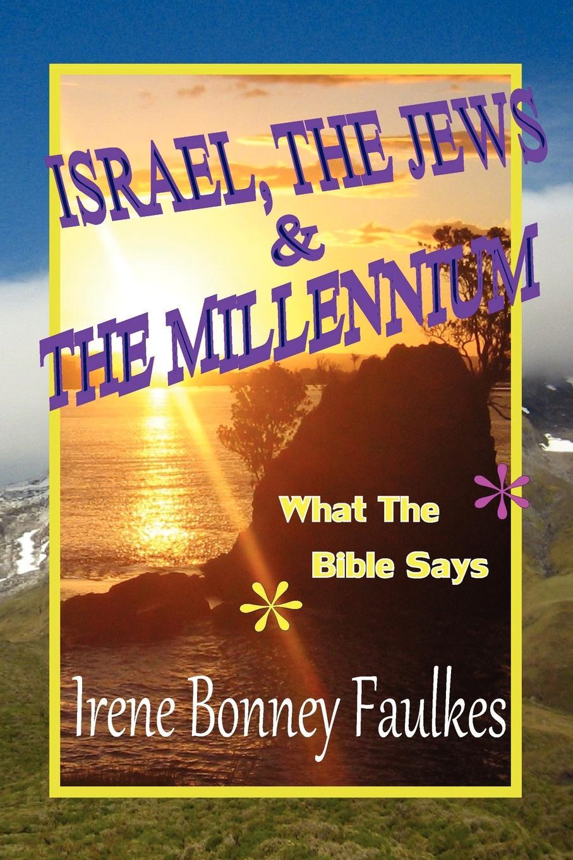 Irene Bonney Faulkes Israel, The Jews & The Millennium irene bonney faulkes d d the holy spirit came
