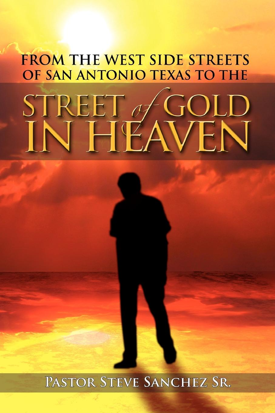 Pastor Steve Sanchez Sr From the West Side Streets of San Antonio Texas to the Street of Gold in Heaven. Lifeline Outreach Street & Prison Ministries paula lytle lifeline to young mothers