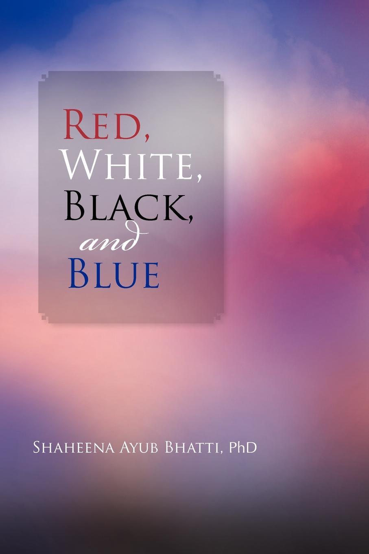 Shaheena Ayub Phd Bhatti Red, White, Black and Blue. Essays in Literary Criticism