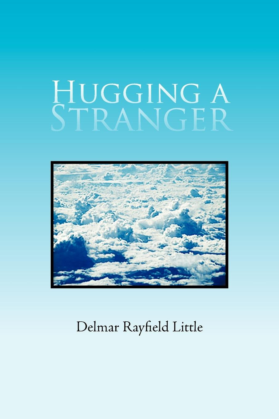 Delmar Rayfield Little Hugging a Stranger