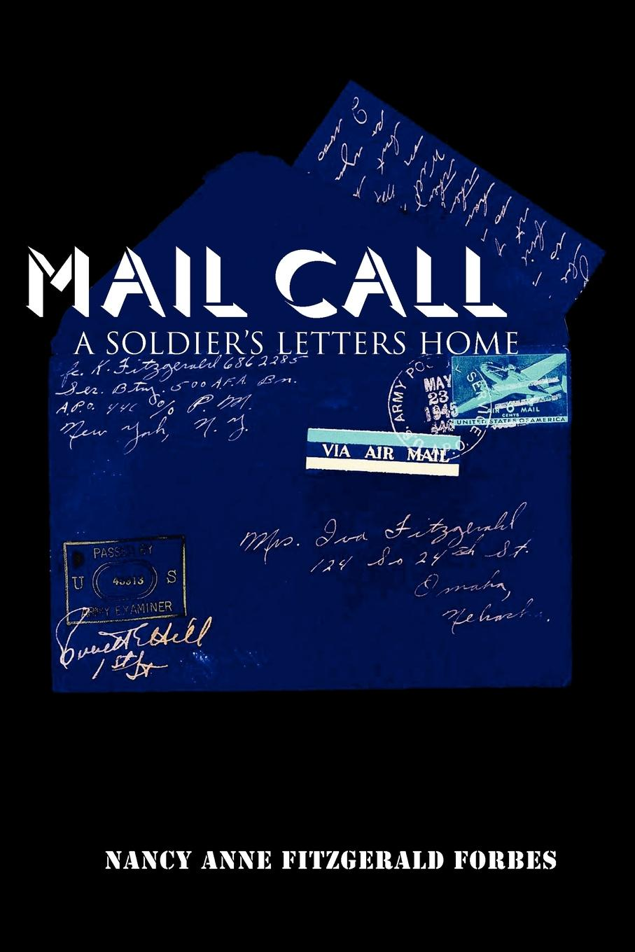 Nancy Anne Fitzgerald Forbes Mail Call. A Soldier's Letters Home cindi myers a soldier comes home