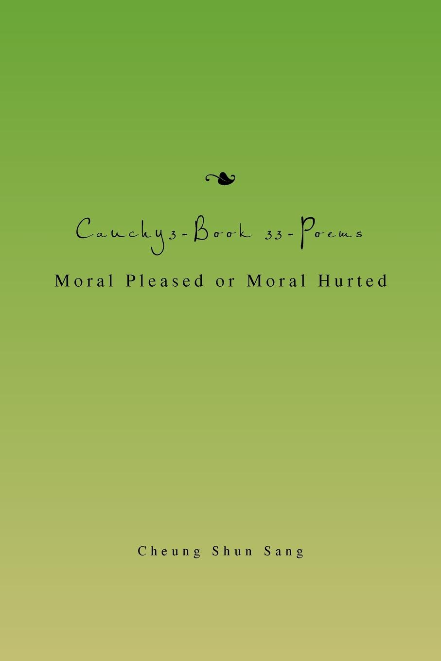 Cheung Shun Sang Cauchy3-Book 33-Poems. Moral Pleased or Moral Hurted цена и фото