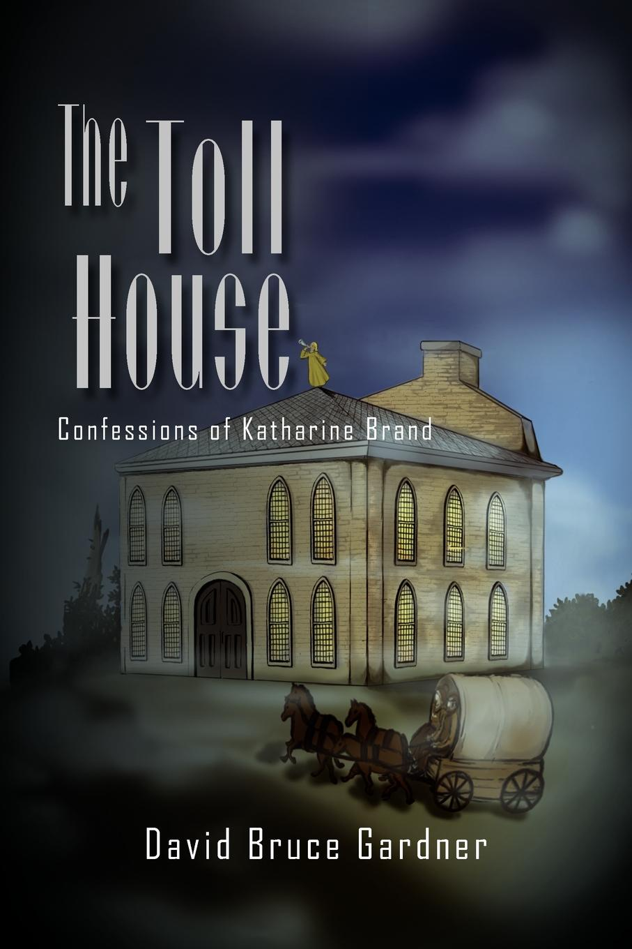 David Bruce Gardner The Toll House. Confessions of Katharine Brand luke wright the toll